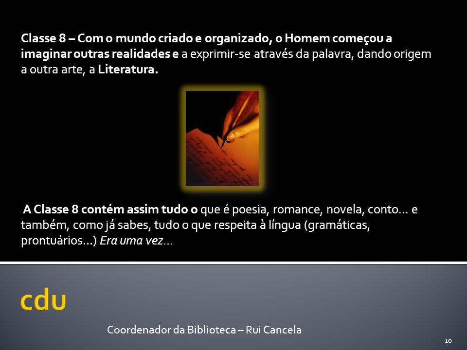 Classe 8 – Com o mundo criado e organizado, o Homem começou a imaginar outras realidades e a exprimir-se através da palavra, dando origem a outra arte, a Literatura.