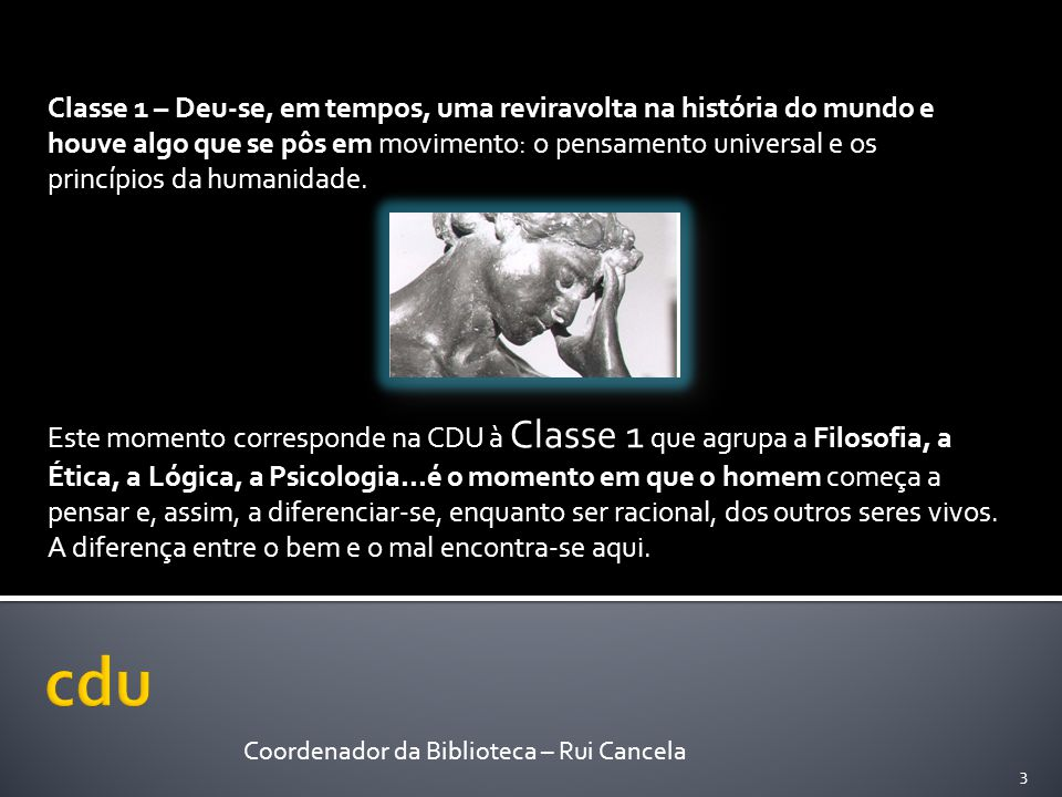 Classe 1 – Deu-se, em tempos, uma reviravolta na história do mundo e houve algo que se pôs em movimento: o pensamento universal e os princípios da humanidade.