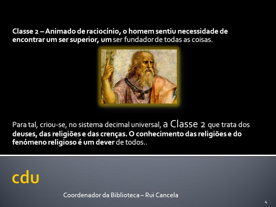 Classe 2 – Animado de raciocínio, o homem sentiu necessidade de encontrar um ser superior, um ser fundador de todas as coisas.