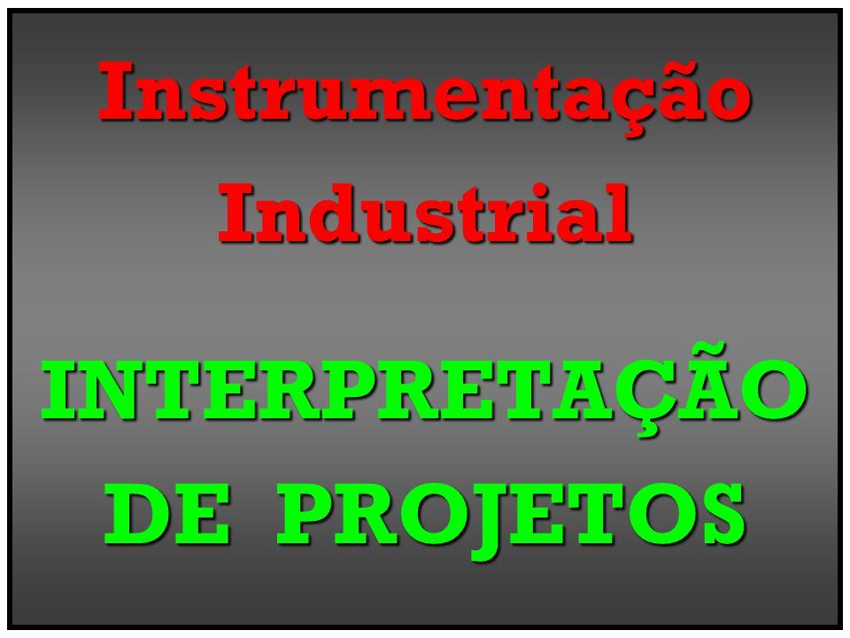 Instrumentação Industrial INTERPRETAÇÃO DE PROJETOS