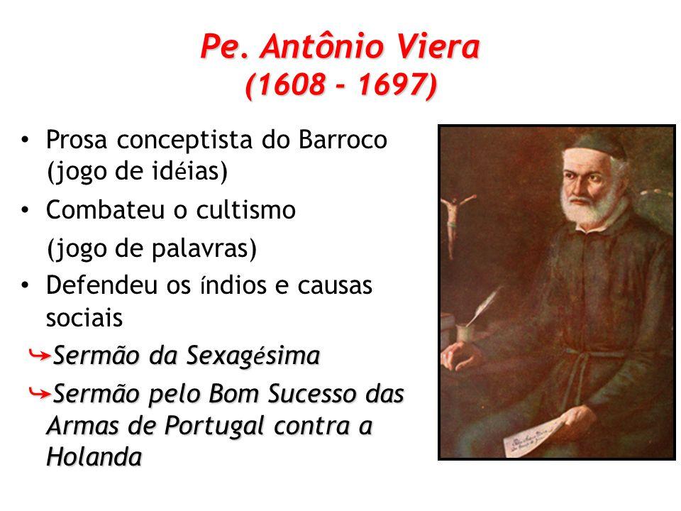 Pe. Antônio Viera (1608 - 1697) Prosa conceptista do Barroco (jogo de idéias) Combateu o cultismo.