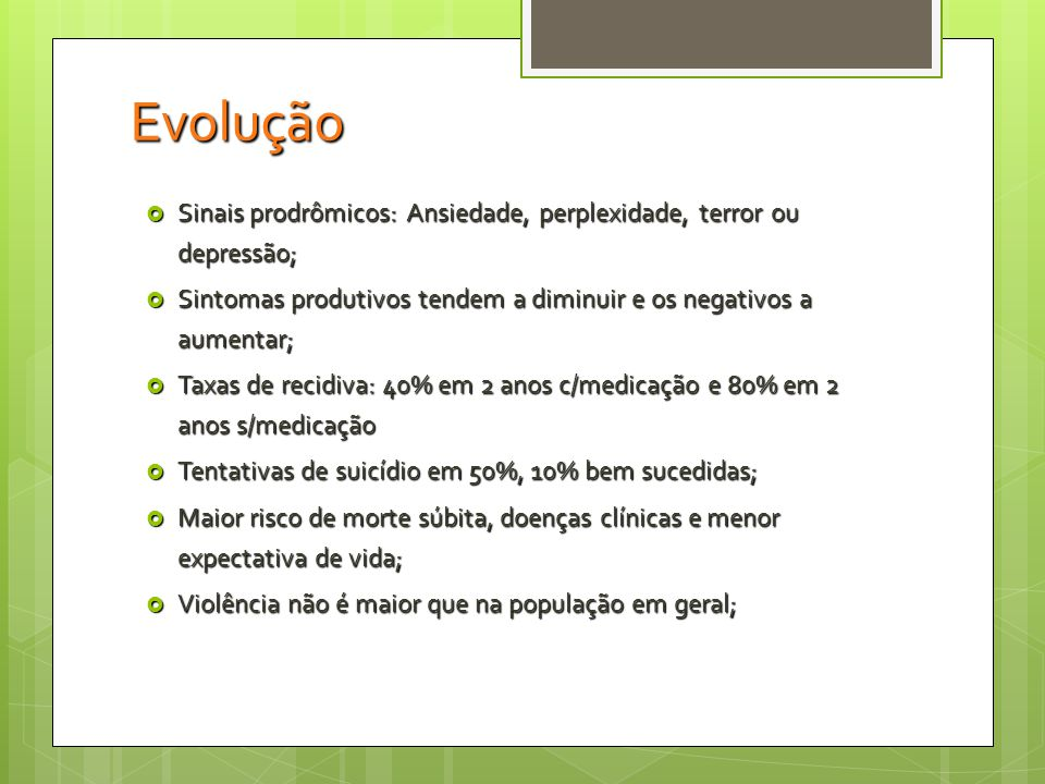 Evolução Sinais prodrômicos: Ansiedade, perplexidade, terror ou depressão; Sintomas produtivos tendem a diminuir e os negativos a aumentar;