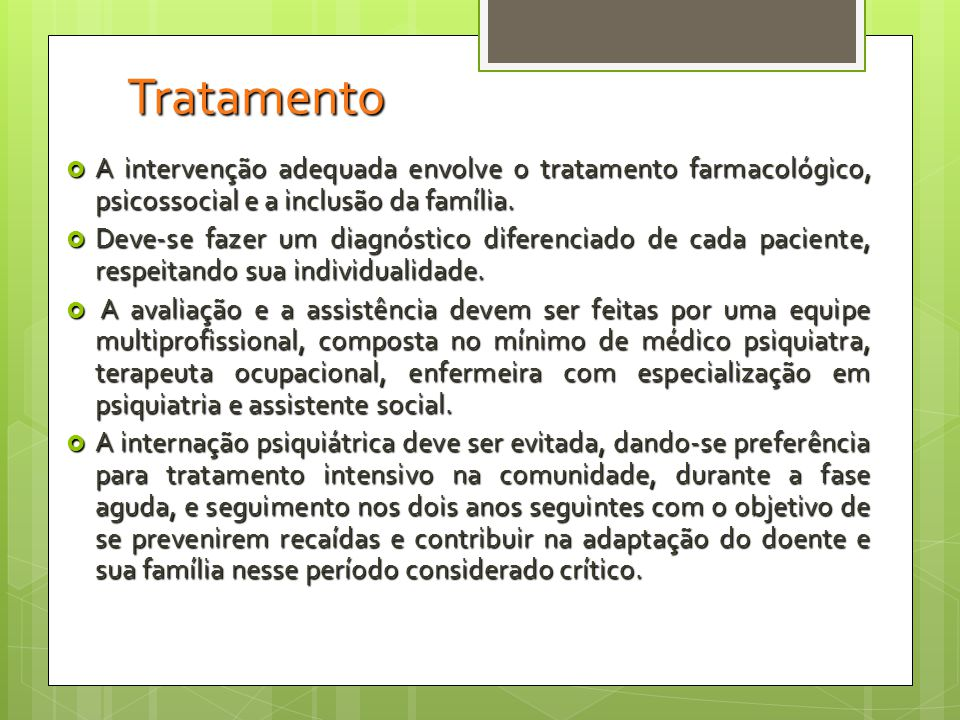 Tratamento A intervenção adequada envolve o tratamento farmacológico, psicossocial e a inclusão da família.
