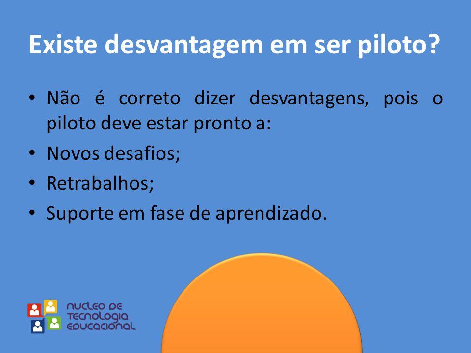 Existe desvantagem em ser piloto
