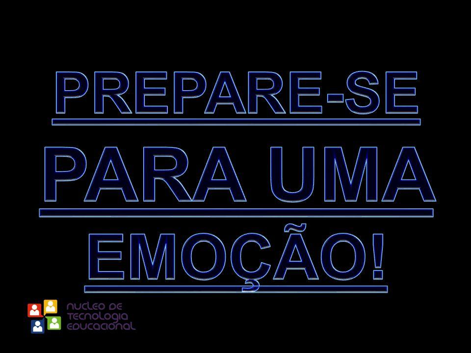 PREPARE-SE PARA UMA EMOÇÃO!