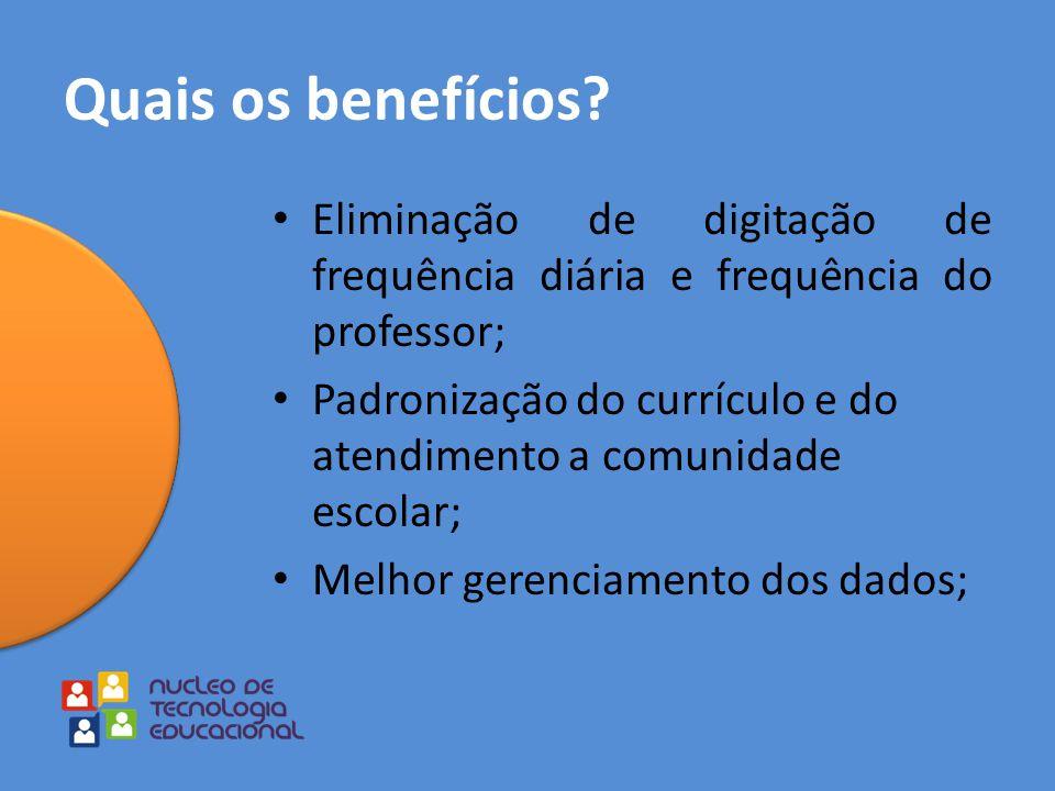 Quais os benefícios Eliminação de digitação de frequência diária e frequência do professor;