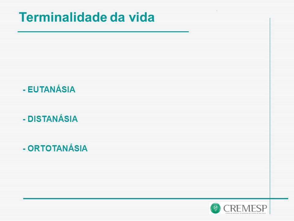 Terminalidade da vida - EUTANÁSIA - DISTANÁSIA - ORTOTANÁSIA