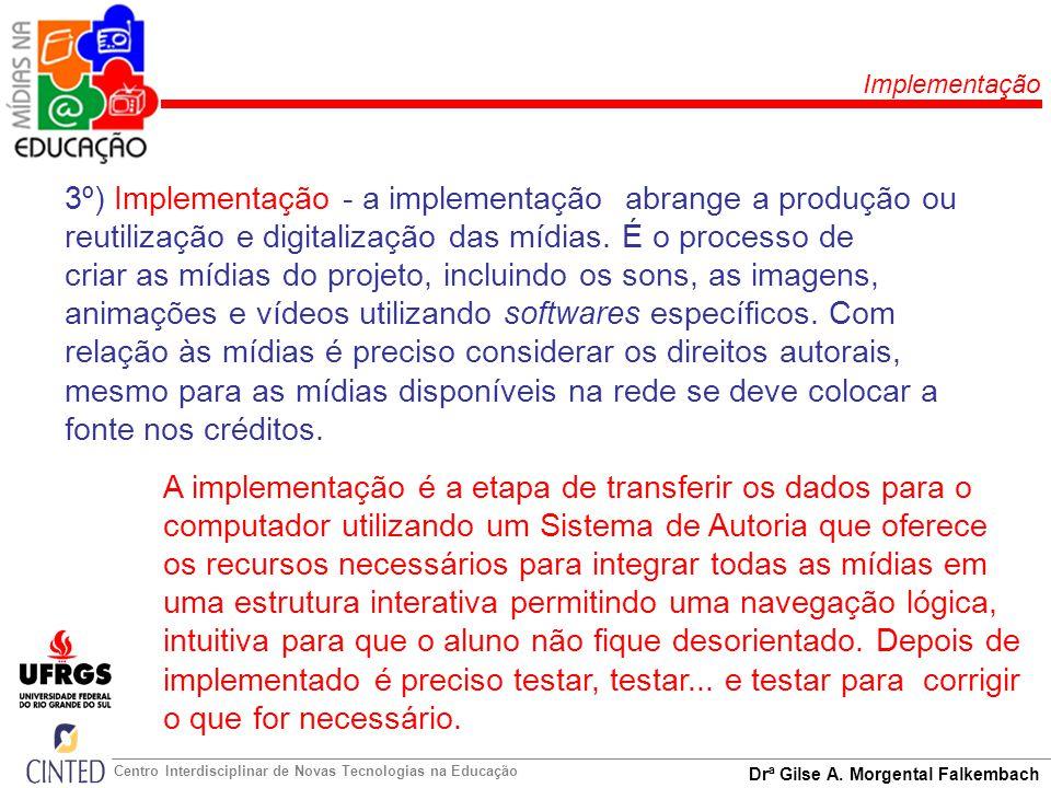 Implementação 3º) Implementação - a implementação abrange a produção ou reutilização e digitalização das mídias. É o processo de.