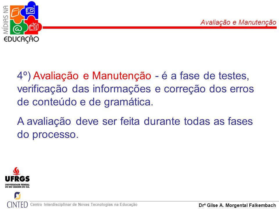 A avaliação deve ser feita durante todas as fases do processo.