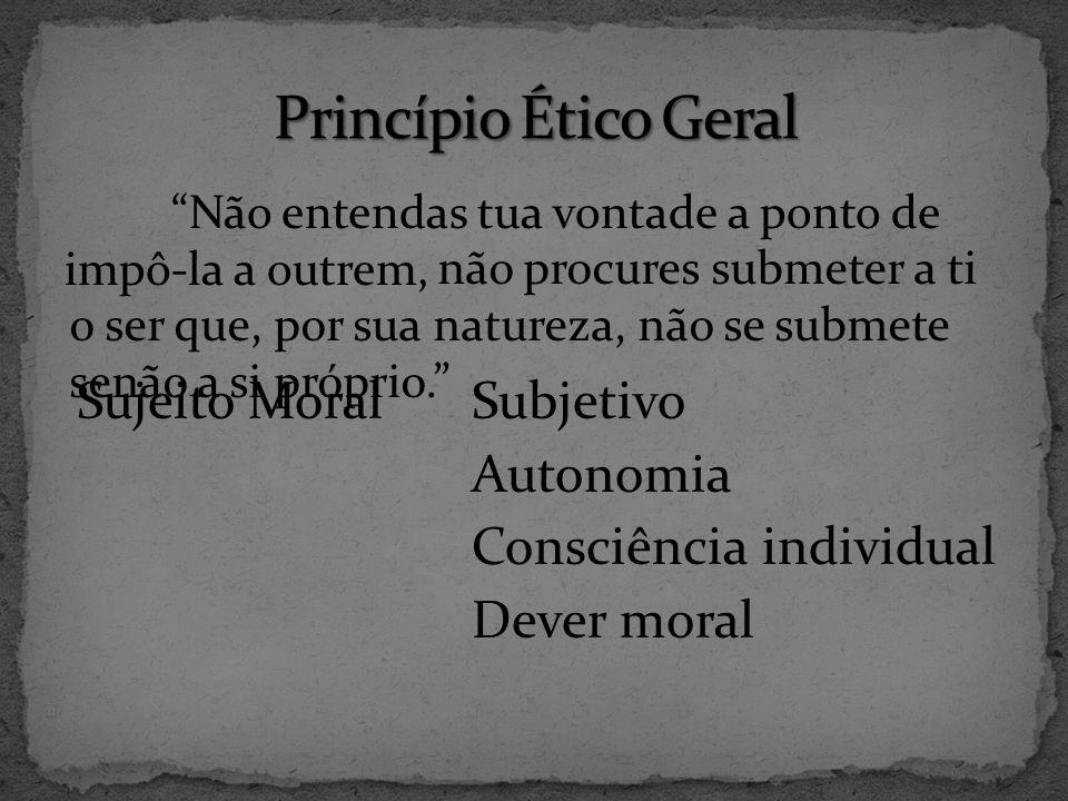 Princípio Ético Geral Sujeito Moral Subjetivo Autonomia