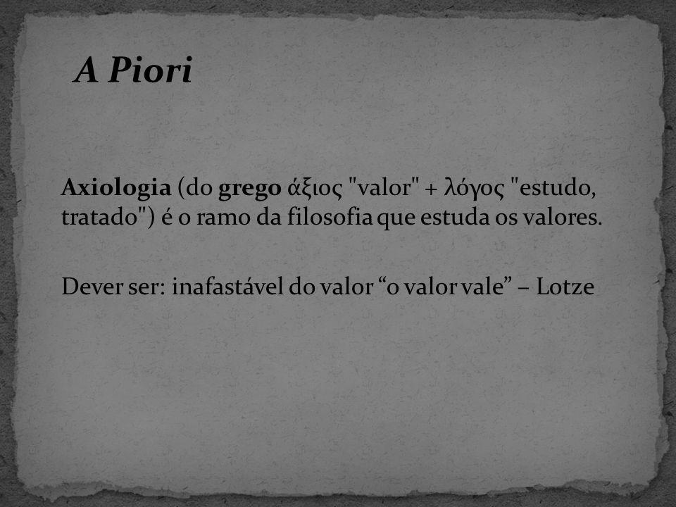 A Piori Axiologia (do grego άξιος valor + λόγος estudo, tratado ) é o ramo da filosofia que estuda os valores.