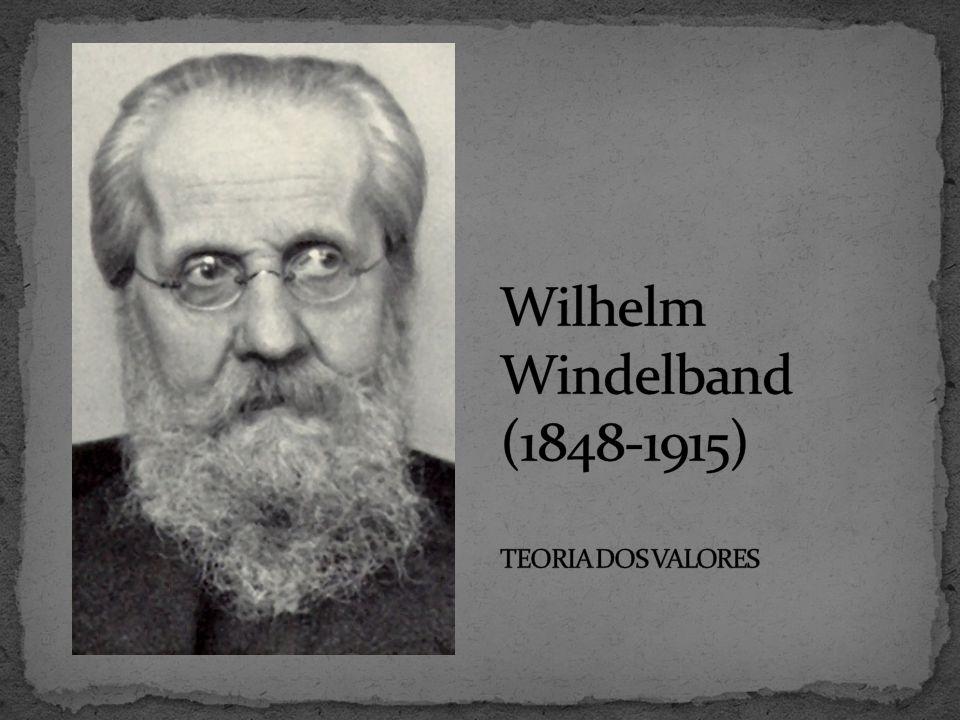 Wilhelm Windelband (1848-1915) TEORIA DOS VALORES