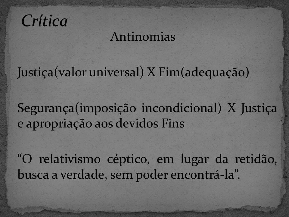 Crítica Antinomias Justiça(valor universal) X Fim(adequação)