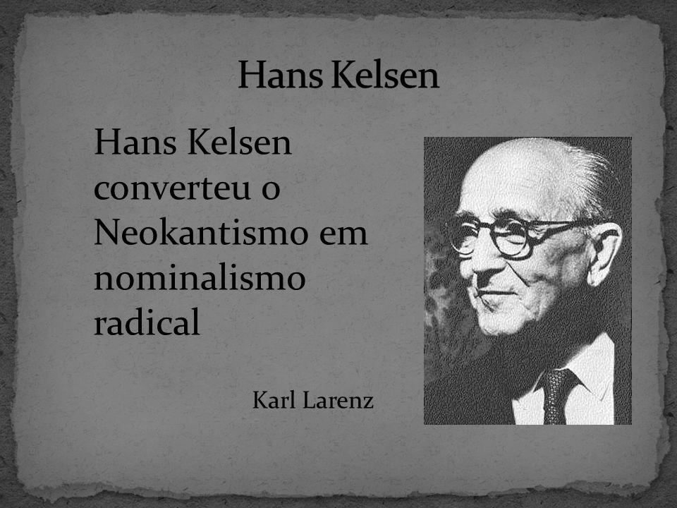 Hans Kelsen Hans Kelsen converteu o Neokantismo em nominalismo radical