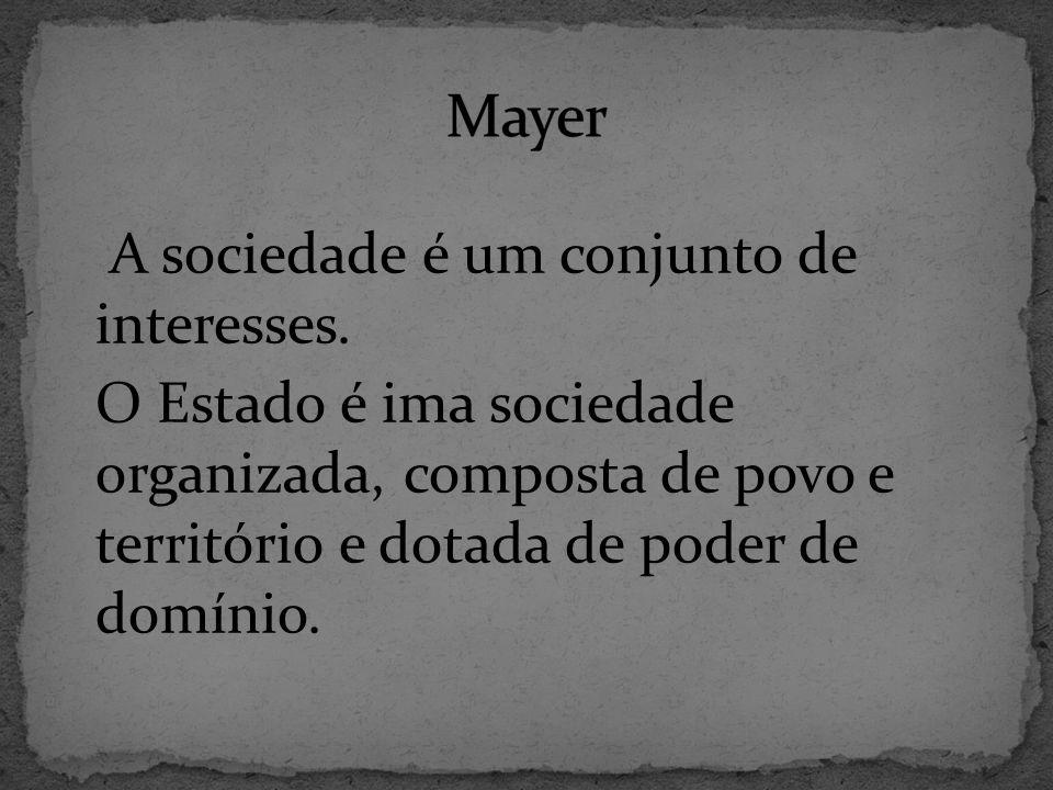 Mayer A sociedade é um conjunto de interesses.