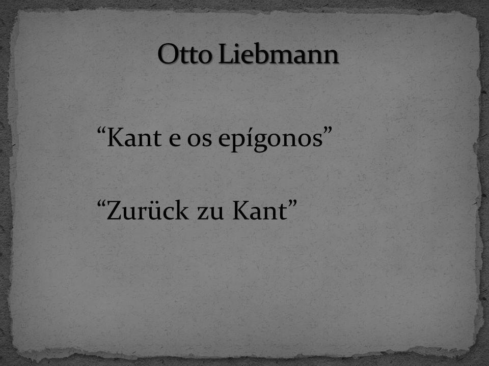 Otto Liebmann Kant e os epígonos Zurück zu Kant