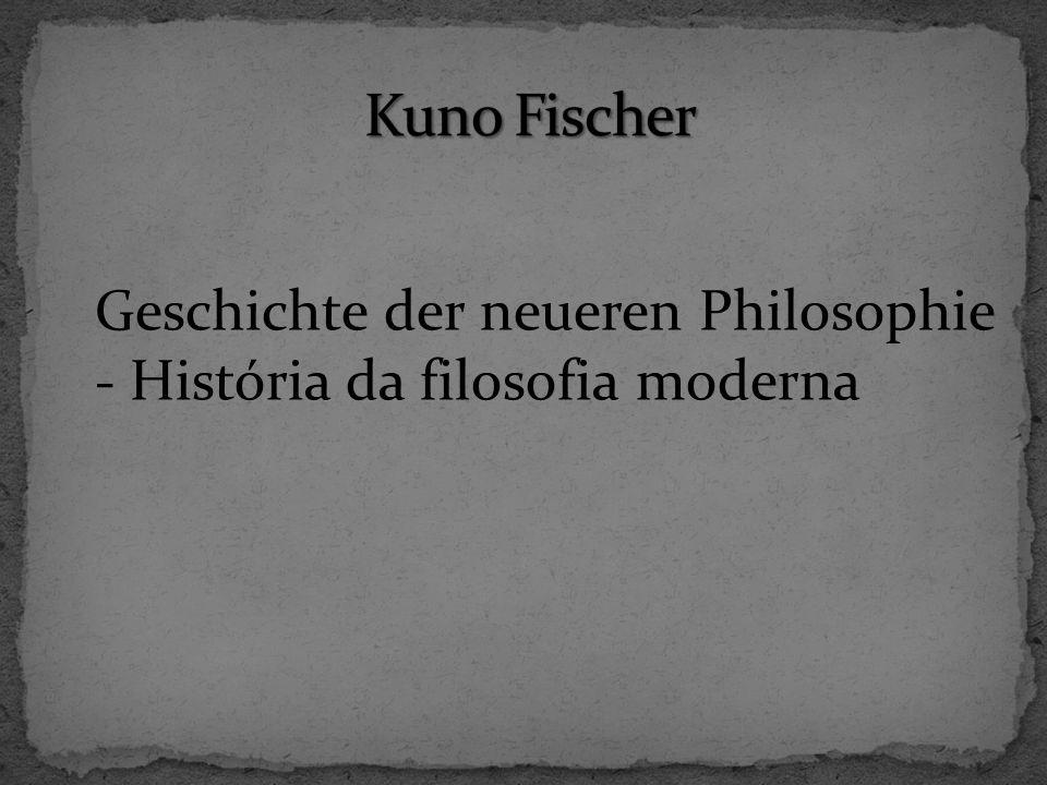 Kuno Fischer Geschichte der neueren Philosophie - História da filosofia moderna