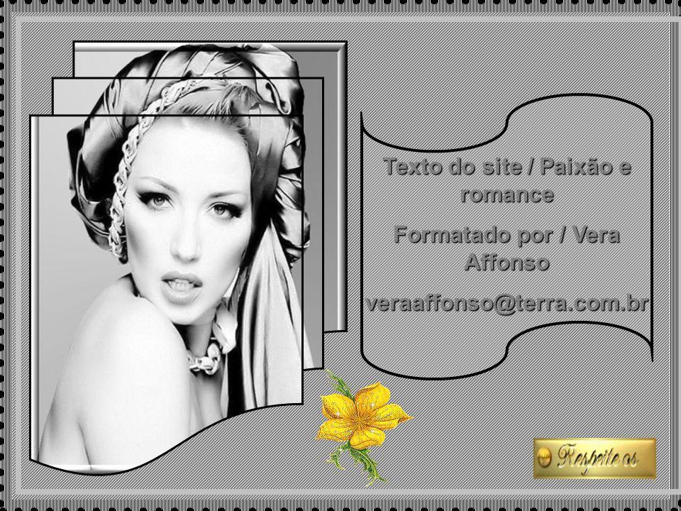 Texto do site / Paixão e romance Formatado por / Vera Affonso