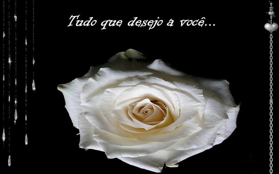 Tudo que desejo a você...