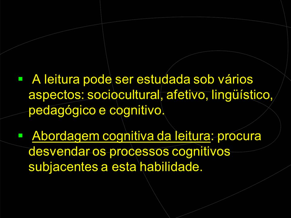 A leitura pode ser estudada sob vários aspectos: sociocultural, afetivo, lingüístico, pedagógico e cognitivo.