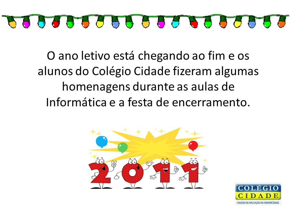 O ano letivo está chegando ao fim e os alunos do Colégio Cidade fizeram algumas homenagens durante as aulas de Informática e a festa de encerramento.