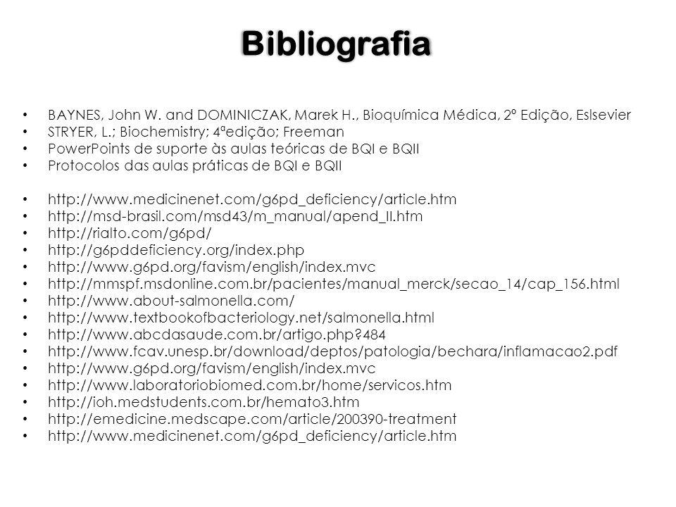 Bibliografia BAYNES, John W. and DOMINICZAK, Marek H., Bioquímica Médica, 2º Edição, Eslsevier. STRYER, L.; Biochemistry; 4ªedição; Freeman.