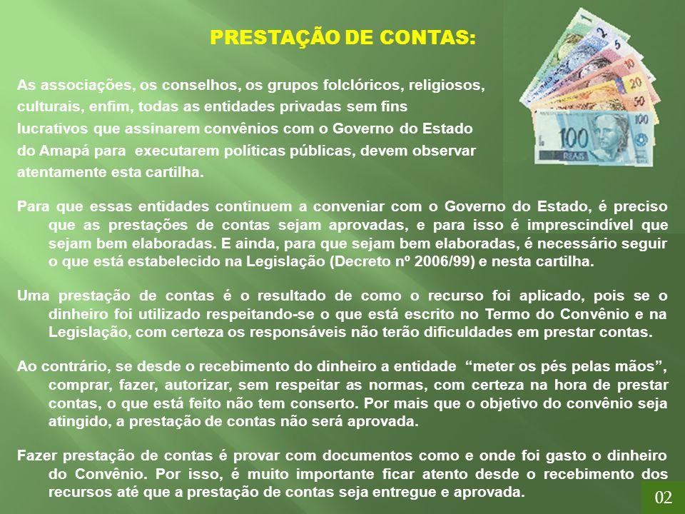 PRESTAÇÃO DE CONTAS: As associações, os conselhos, os grupos folclóricos, religiosos, culturais, enfim, todas as entidades privadas sem fins.