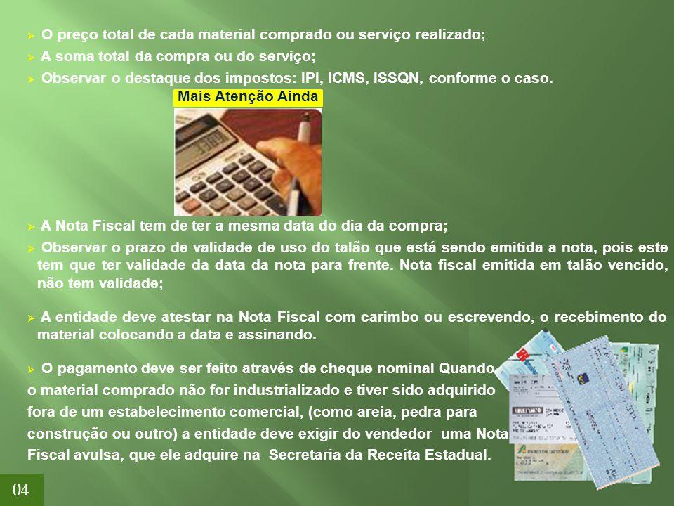 04 O preço total de cada material comprado ou serviço realizado;