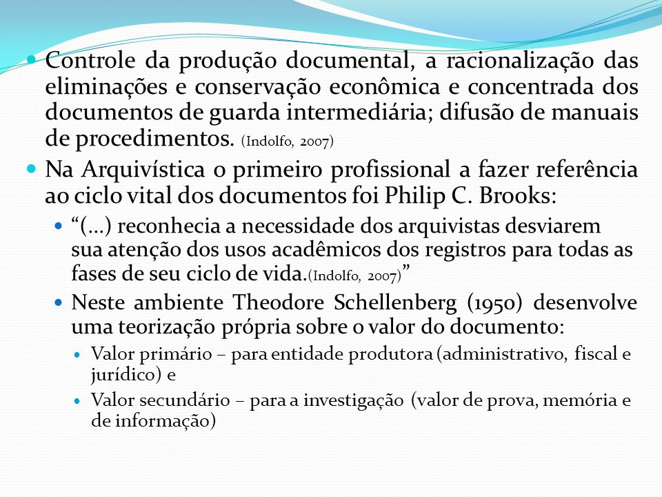 Controle da produção documental, a racionalização das eliminações e conservação econômica e concentrada dos documentos de guarda intermediária; difusão de manuais de procedimentos. (Indolfo, 2007)