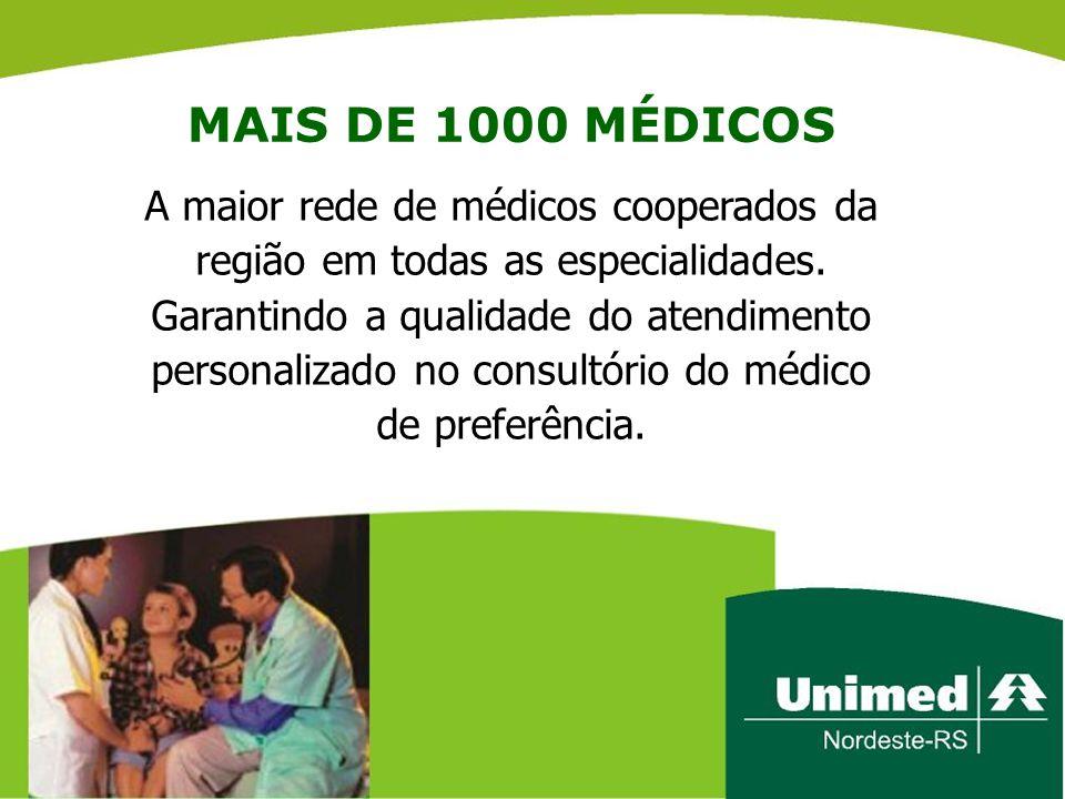 MAIS DE 1000 MÉDICOS A maior rede de médicos cooperados da região em todas as especialidades.