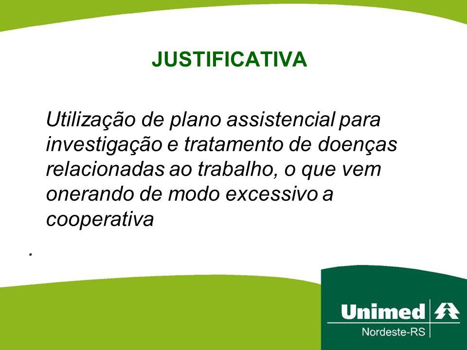 JUSTIFICATIVA Utilização de plano assistencial para investigação e tratamento de doenças relacionadas ao trabalho, o que vem onerando de modo excessivo a cooperativa .
