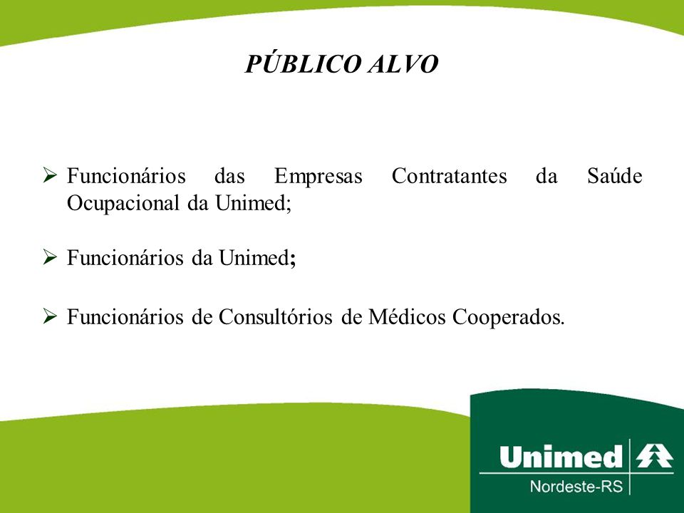 PÚBLICO ALVO Funcionários das Empresas Contratantes da Saúde Ocupacional da Unimed; Funcionários da Unimed;