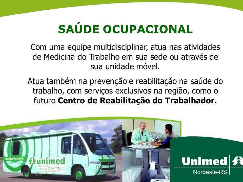 SAÚDE OCUPACIONAL Com uma equipe multidisciplinar, atua nas atividades de Medicina do Trabalho em sua sede ou através de sua unidade móvel.