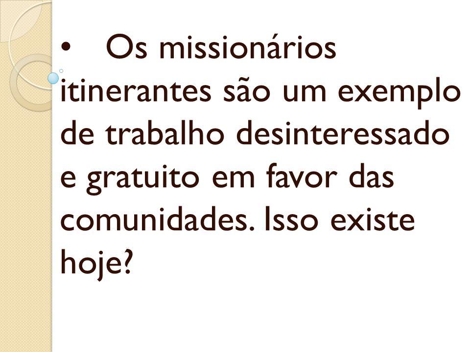 • Os missionários itinerantes são um exemplo de trabalho desinteressado e gratuito em favor das comunidades.