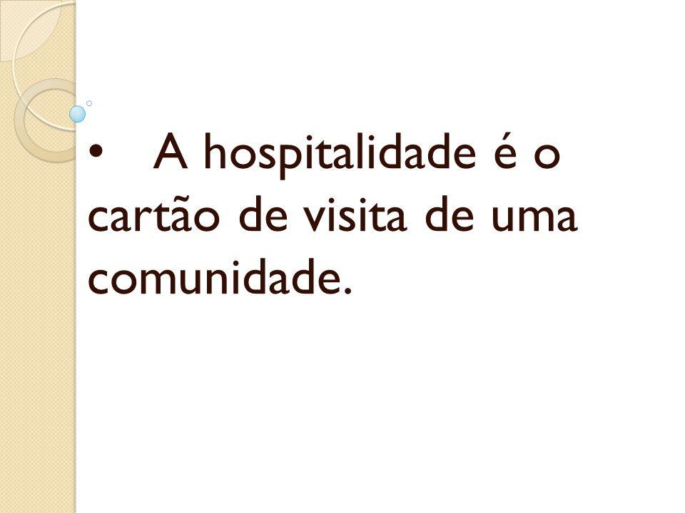 • A hospitalidade é o cartão de visita de uma comunidade.