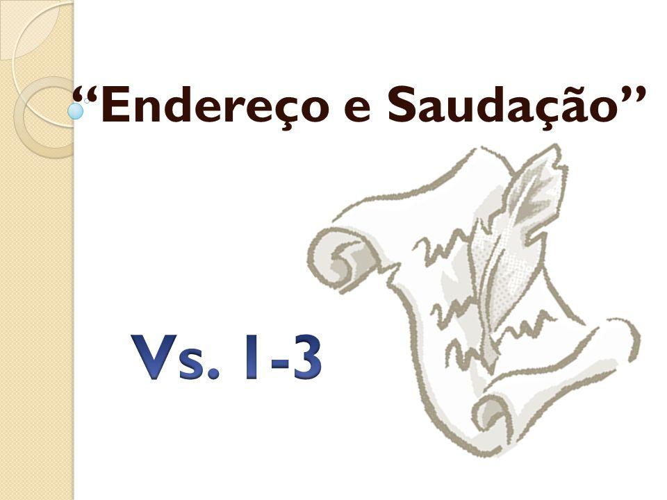 Endereço e Saudação Vs. 1-3