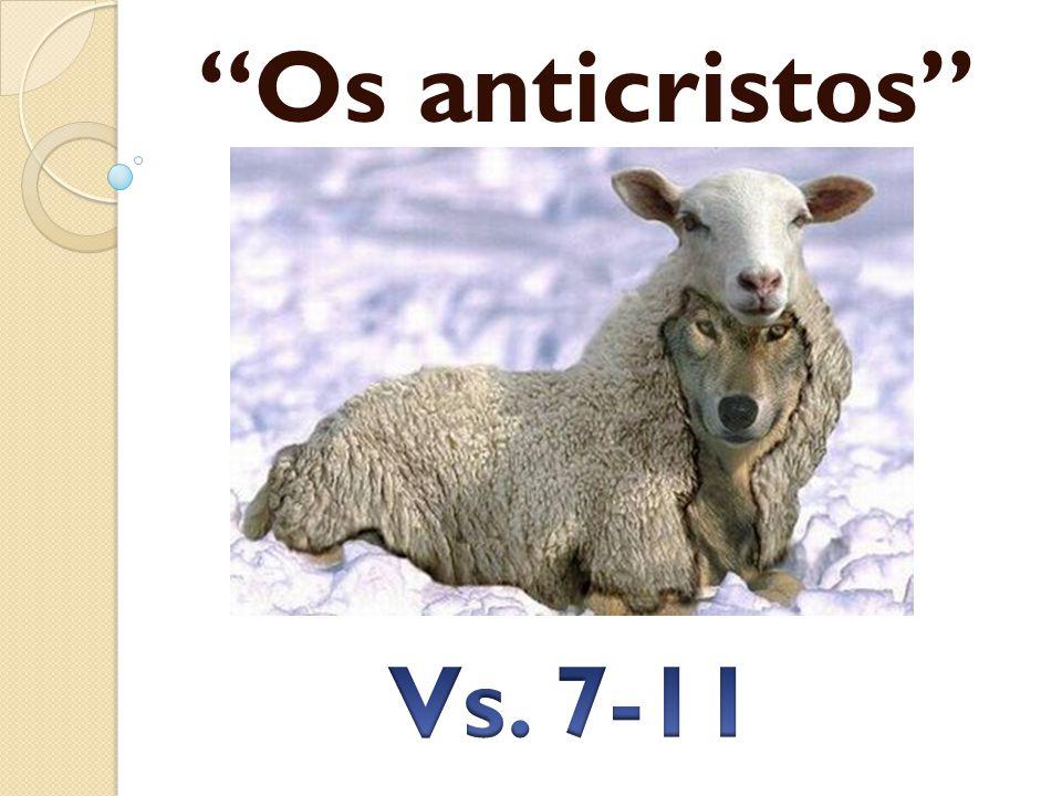 Os anticristos Vs. 7-11