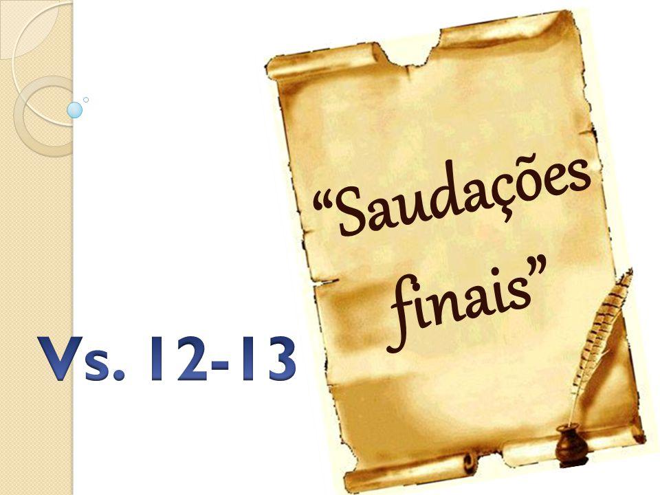 Saudações finais Vs. 12-13