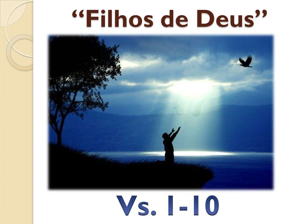 Filhos de Deus Vs. 1-10