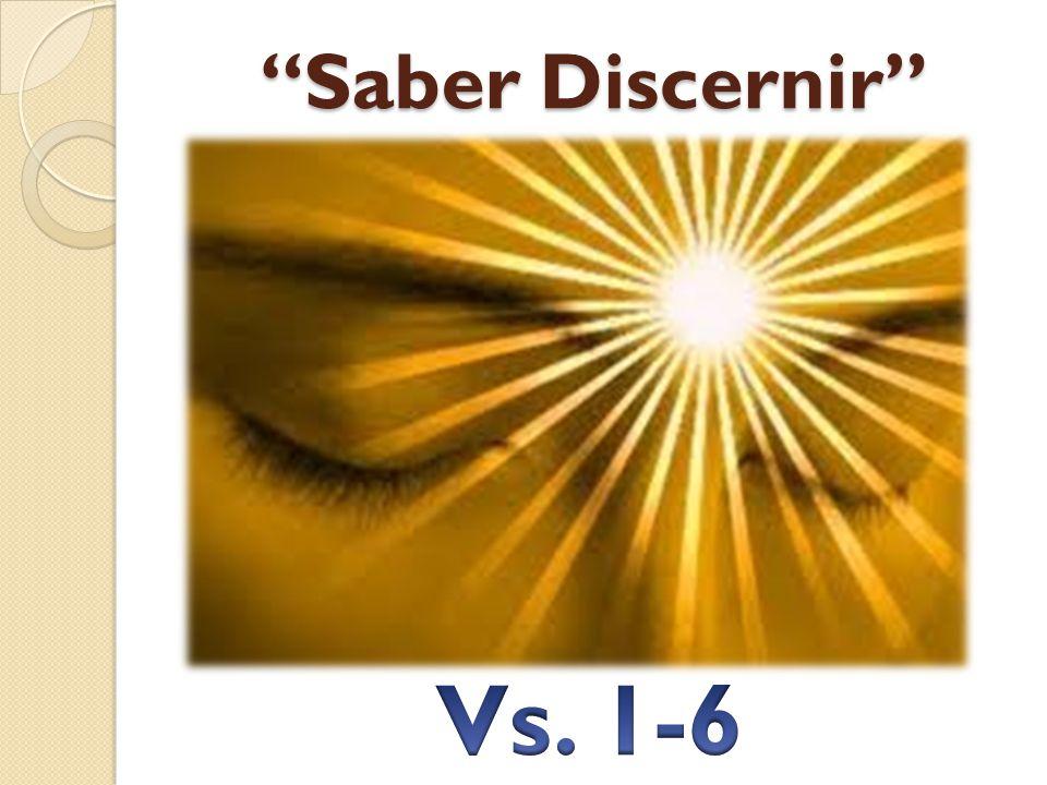 Saber Discernir Vs. 1-6