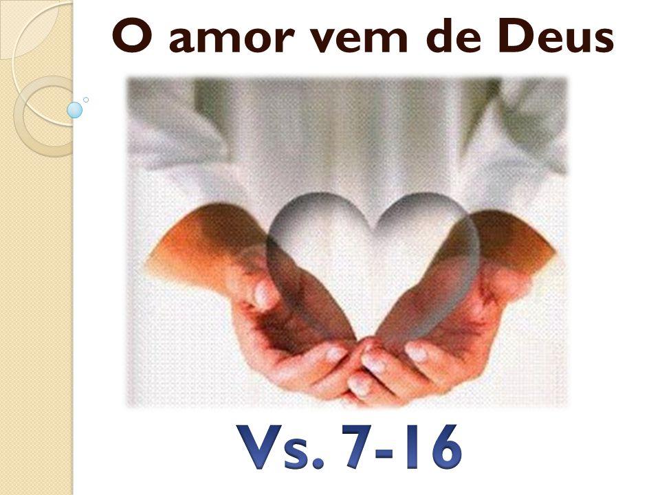 O amor vem de Deus Vs. 7-16