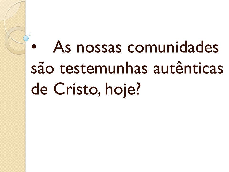 • As nossas comunidades são testemunhas autênticas de Cristo, hoje