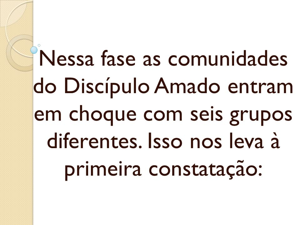 Nessa fase as comunidades do Discípulo Amado entram em choque com seis grupos diferentes.