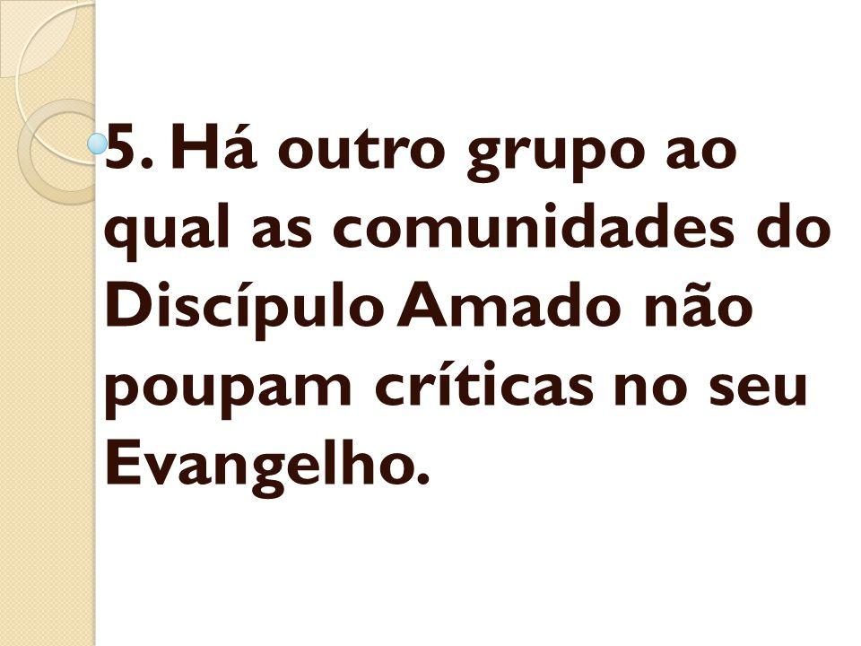 5. Há outro grupo ao qual as comunidades do Discípulo Amado não poupam críticas no seu Evangelho.