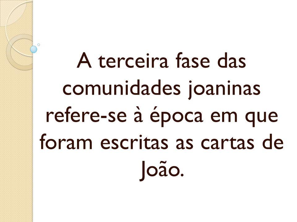 A terceira fase das comunidades joaninas refere-se à época em que foram escritas as cartas de João.