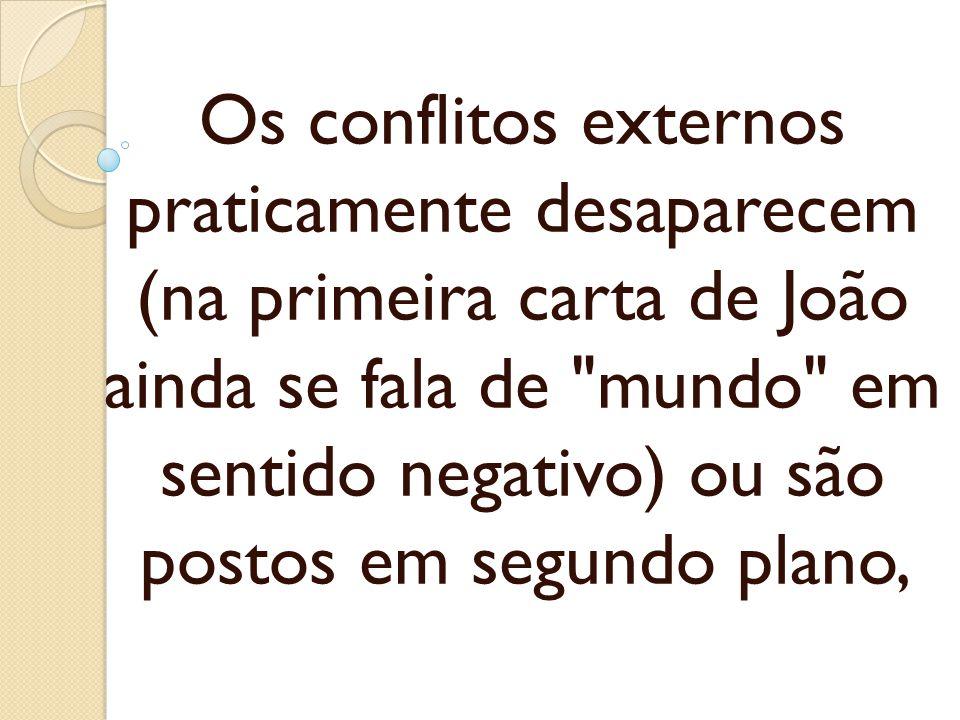 Os conflitos externos praticamente desaparecem (na primeira carta de João ainda se fala de mundo em sentido negativo) ou são postos em segundo plano,