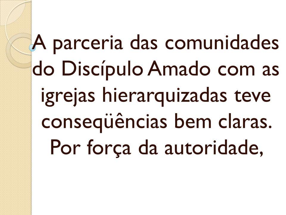 A parceria das comunidades do Discípulo Amado com as igrejas hierarquizadas teve conseqüências bem claras.