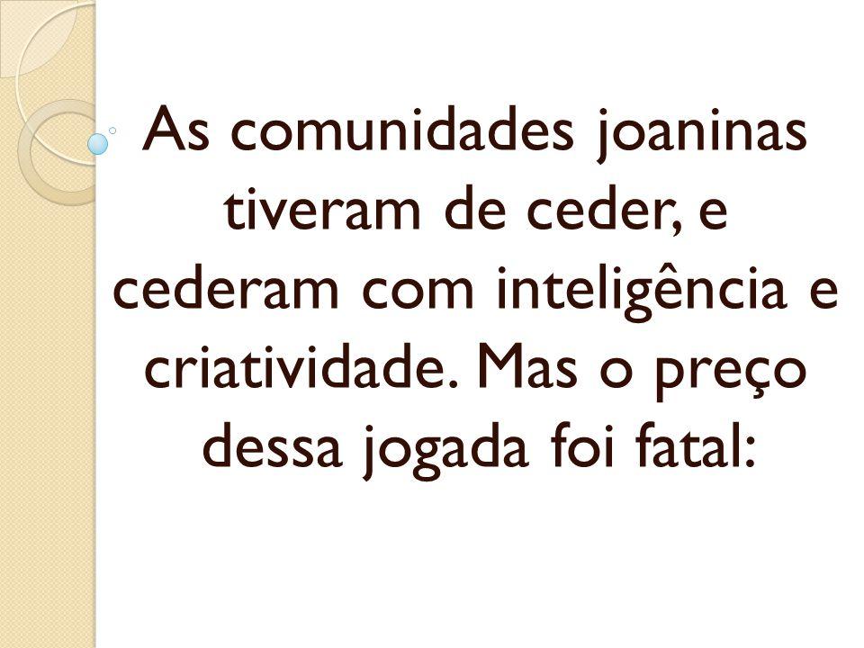 As comunidades joaninas tiveram de ceder, e cederam com inteligência e criatividade.