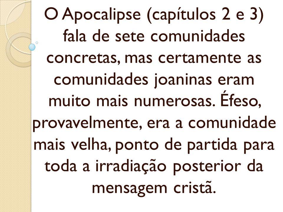 O Apocalipse (capítulos 2 e 3) fala de sete comunidades concretas, mas certamente as comunidades joaninas eram muito mais numerosas.