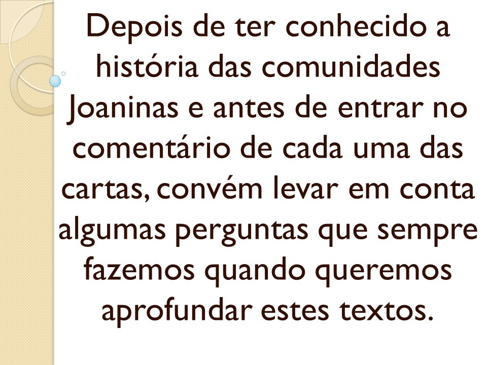 Depois de ter conhecido a história das comunidades Joaninas e antes de entrar no comentário de cada uma das cartas, convém levar em conta algumas perguntas que sempre fazemos quando queremos aprofundar estes textos.
